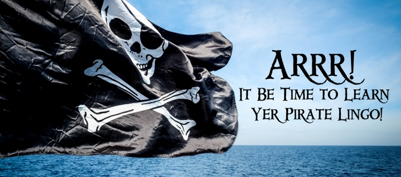 Arrr! It Be Time to Learn Yer Pirate Lingo!